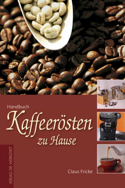 Handbuch Kaffee Rösten zu Hause NEUAUF LAGE Mai2017